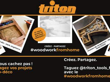 Gagnez des cadeaux Triton avec le projet #woodworkfromhome